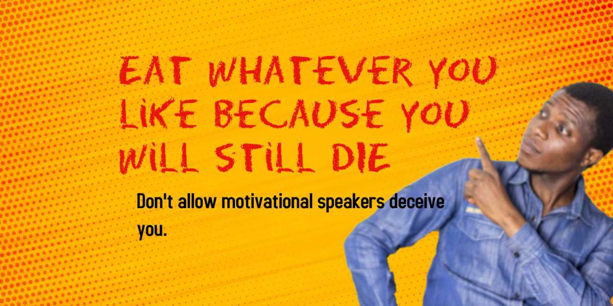 Eat whatever you like because you will still DIE, don't allow motivational speakers to deceive you.